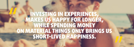 Invest in Experiences, not in Material Things