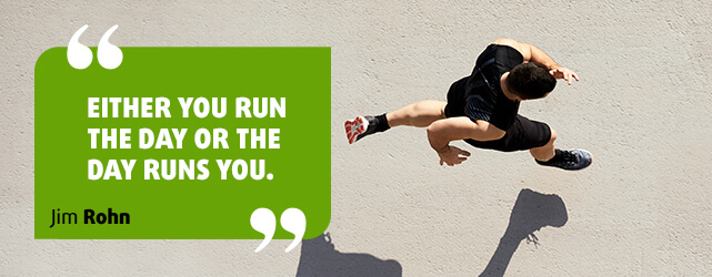 Either you run the day or the day funs you.